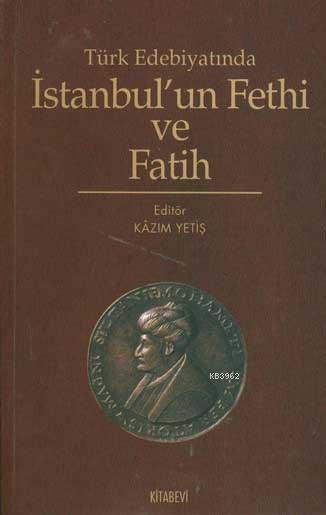 Türk Edebiyatında İstanbul´un Fethi ve Fatih