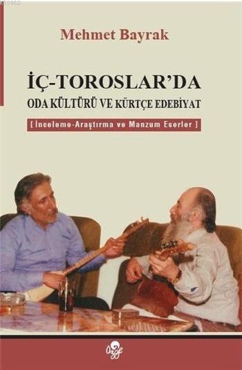İç-Toroslar'da Oda Kültürü ve Kürtçe Edebiyat; İnceleme-Araştırma ve Manzum Eserler