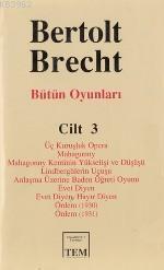 Bütün Oyunları 3; Üç Kuruşluk Opera - Mahagonny - ... - Evet Diyen Hayır Diyen - Önlem (1930) - Önlem ( 1931)