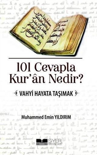 101 Cevapla Kur'an Nedir?; Vahyi Hayata Taşımak