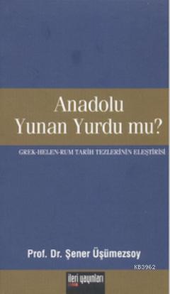 Anadolu Yunan Yurdu mu?; Grek - Helen - Rum Tarih Tezlerinin Eleştirisi