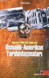 Belgelerle 1889/1894 Afetlerinde| Osmanlı - Amerikan Yardımlaşmaları