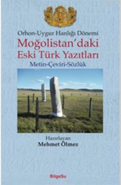 Orhon-Uygur Hanlığı Dönemi; Moğolistan'daki Eski Türk Yazıtları (Metin-Çeviri-Sözlük)
