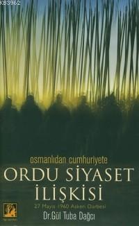 Osmanlı'dan Cumhuriyet'e Ordu Siyaset İlişkisi; 27 Mayıs 1960 Askeri Darbesi