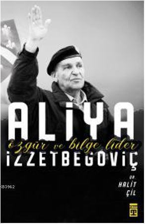Özgür ve Bilge Lider Aliya İzzetbegoviç
