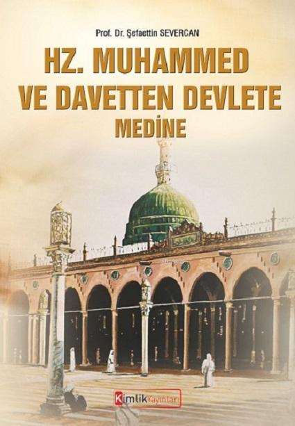 Hz. Muhammed ve Davetten Devlete Medine