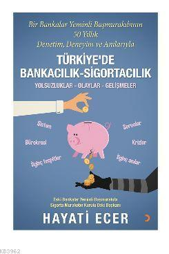 Bir Bankalar Yeminli Başmurakıbının 50 Yıllık Denetim, Deneyim ve Anılarıyla Türkiye'de Bankacılık -; Yolsuzluklar, Olaylar, Gelişmeler