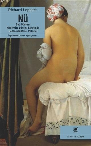 Nü; Batı Dünyası Modernite Dönemi Sanatında Bedenin Kültürel Retoriği