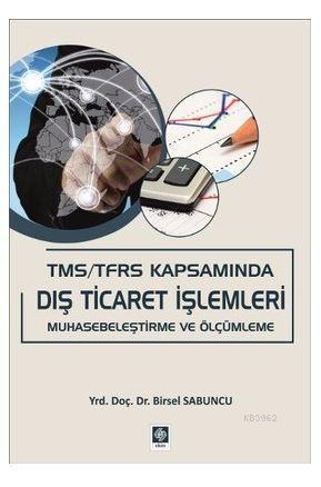 TMS / TFRS Kapsamında Dış Ticaret İşlemleri; Muhasebeleştirme ve Ölçümleme