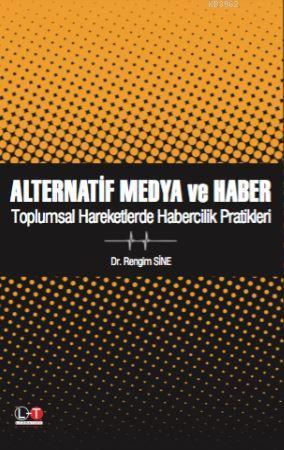 Alternatif Medya ve Haber; Toplumsal Hareketlerde Habercilik Pratikleri