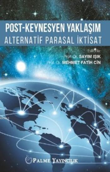 Post Keynesyen Yaklaşım; Alternatif Parasal İktisat