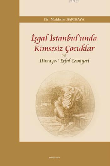 İşgal İstanbul'unda Kimsesiz Çocuklar ve Himaye-i Etfal Cemiyeti