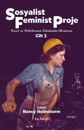 Sosyalist Feminist Proje Cilt: 2; Teori ve Politikanın Günümüz Okuması