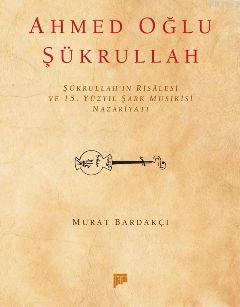 Ahmedoğlu Şükrullah; Şükrullah'ın Risalesi ve 15. Yüzyıl Şark Musikisi Nazariyatı