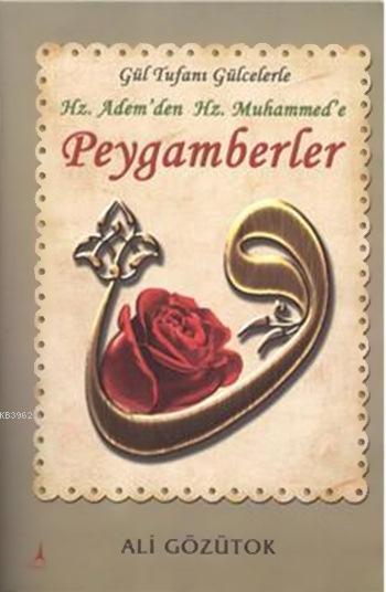 Hz. Adem'den Hz. Muhammed'e Peygamberler; Gül Tufanı Gülcelerle