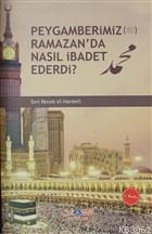 Peygamberimiz (s.a.v.) Ramazan'da Nasıl İbadet Ederdi