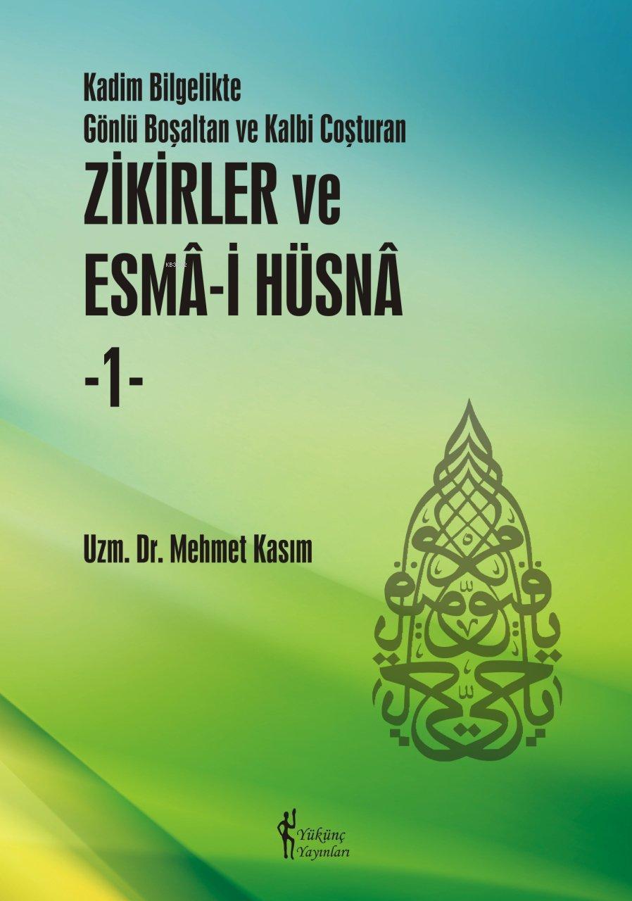 Zikirler ve Esma-i Hüsna 1; Kadim Bilgelikte Gönlü Boşaltan ve Kalbi Coşturan