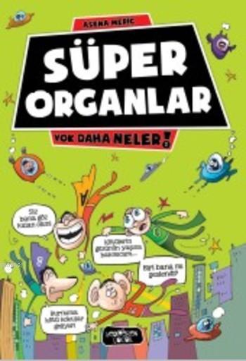 Süper Organlar; Yok Daha Neler
