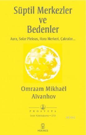 Süptil Merkezler ve Bedenler; Aura, Solar Pleksus, Hara Merkezi, Çakralar...