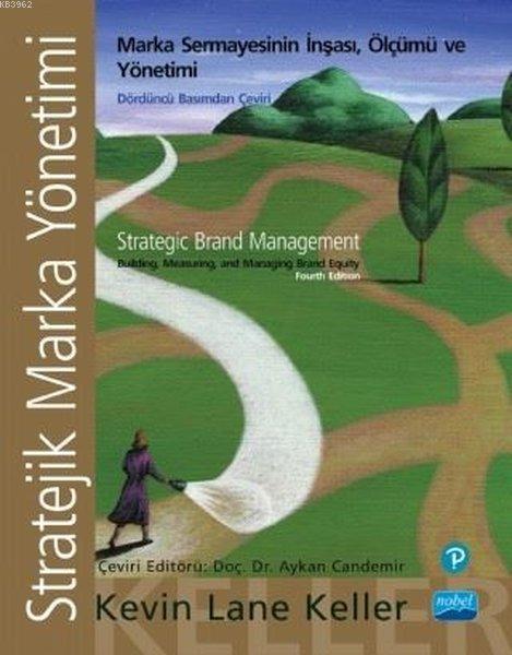 Stratejik Marka Yönetimi Marka Sermayesinin İnşası, Ölçümü ve Yönetimi