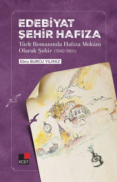 Edebiyat Şehir Hafıza; Türk Romanında Hafıza Mekanı Olarak Şehir (1940-1960)