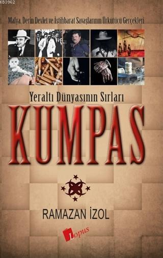 Kumpas - Yeraltı Dünyasının Sırları; Mafya, Derin Devlet ve İstihbarat Savaşlarının Ürkütücü Gerçekleri