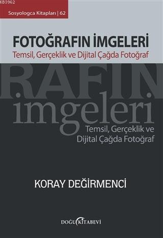 Fotoğrafın İmgeleri; Temsil, Gerçeklik ve Dijital Çağda Fotoğraf