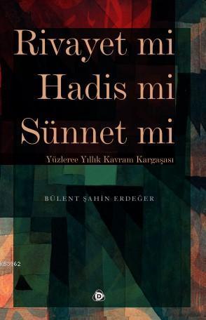 Rivayet mi Hadis mi Sünnet mi; Yüzlerce Yıllık Kavram Kargaşası