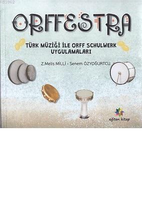 Orffestra; Türk Müziği ile Orff Schulwerk Uygulamaları