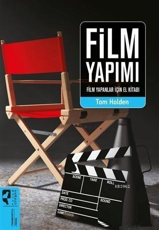 Film Yapımı; Film Yapanlar İçin El Kitabı