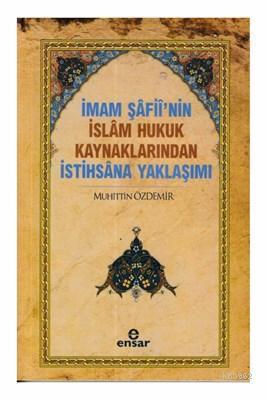 İmam Şafii'nin İslam Hukuk Kaynaklarından İstihsana Yaklaşımı