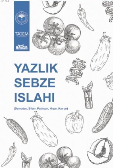 Yazlık Sebze Islahı; (Domates, Biber, Patlıcan, Hıyar, Kavun)