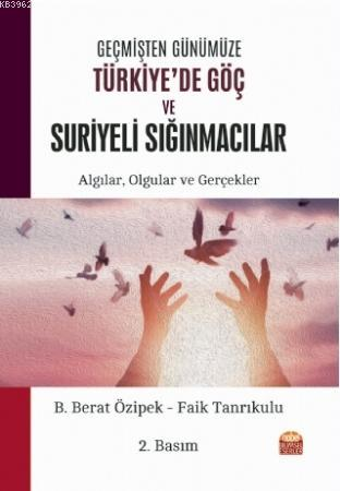 Geçmişten Günümüze Türkiye'de Göç ve Suriyeli Sığınmacılar: Algılar, Olgular ve Gerçekler