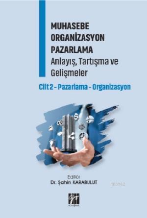Muhasebe Organizasyon Pazarlama Anlayış, Tartışma ve Gelişmeler Cilt 2; Pazarlama-Organizasyon