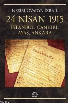 24 Nisan 1915; İstanbul, Çankırı, Ayaş, Ankara