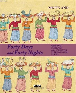 Forty Days and Forty Nights; Weddings, Festivals and Pageantry in the Ottoman Empire