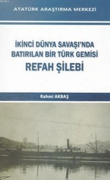 İkinci Dünya Savaşı'nda Batırılan Bir Türk Gemisi Refah Şilebi
