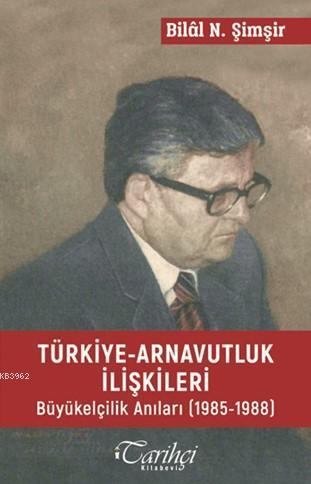 Türkiye Arnavutluk İlişkileri; Büyükelçilik Anıları (1985-1988)