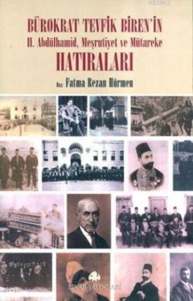 Bürokrat Tevfik Biren'in Hatıraları; II. Abdülhamid, Meşrutiyet ve Mütareke