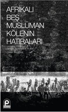 Afrikalı Beş Müslüman Kölenin Hatıraları