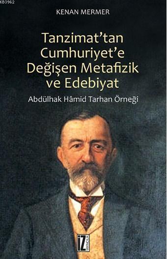 Tanzimat'tan Cumhuriyet'e Değişen Metafizik ve Edebiyat; Abdülhak Hamid Tarhan Örneği