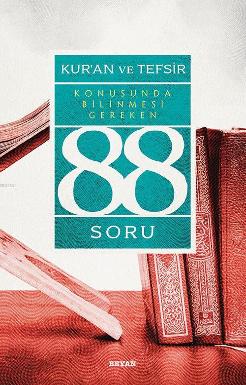 Kur'ân ve Tefsir Konusunda Bilinmesi Gereken 88 Soru