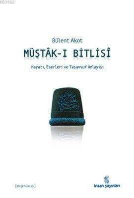 Müştâk-ı Bitlisî; Hayatı, Eserleri ve Tasavvuf Anlayışı