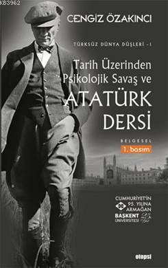 Tarih Üzerinden Psikolojik Savaş ve Atatürk Dersi; Türksüz Dünya Düşleri 1
