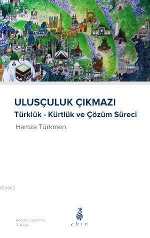 Ulusçuluk Çıkmazı; Kürtlük - Türklük ve Çözüm Süreci