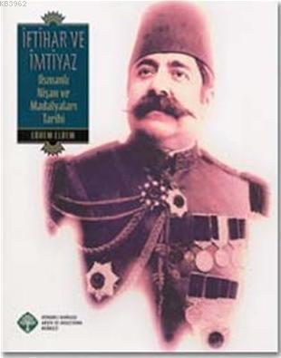 İftihar ve İmtiyaz; Osmanlı Nişan ve Madalyaları Tarihi