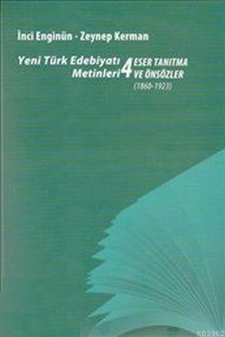 Yeni Türk Edebiyatı Metinleri 4 - Eser Tanıtma ve Önsözler (1860-1923)