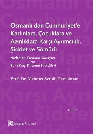Osmanlı'dan Cumhuriyet'e Kadınlara, Çocuklara ve Azınlıklara Karşı Ayrımcılık, Şiddet ve Sömürü; Nedenleri, Kapsamı, Sonuçları ve Buna Karşı Direnme Stratejiler