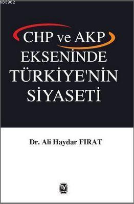 Chp ve Akp Ekseninde Türkiye'nin Siyaseti