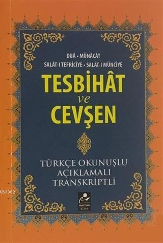 Tesbihat ve Cevşen; Türkçe Okunuşlu-Açıklamalı-Transkriptli